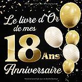 Le Livre d'Or De Mes 18 Ans Anniversaie: Message de célébration Livre d'or pour les invités de la fête d'anniversaire, la famille et les amis pour écrire leurs félicitations et meilleurs voeux