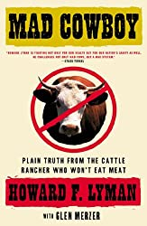Mad Cowboy: Plain Truth from the Cattle Rancher Who Won't Eat Meat (English Edition)