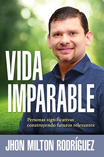 Vida imparable / Unstoppable Life: Personas significativas construyendo futuros relevantes