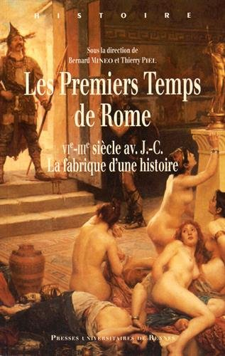Les premiers temps de Rome (VIe-IIIe siècle avant J-C) : La fabrique d'une histoire par Bernard Mineo, Thierry Piel, Collectif