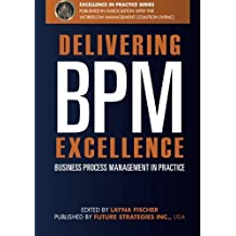 Delivering BPM Excellence: Business Process Management in Practice by Layna Fischer Editor (2011-11-10)