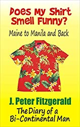 Does My Shirt Smell Funny?: Maine to Manila and Back (English Edition)