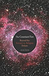 Constant Fire - Beyond the Science vs. Religion Debate