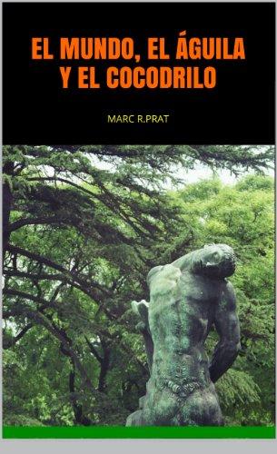 Descargar Libro EL MUNDO,EL ÁGUILA Y EL COCODRILO: MARC R.PRAT de MARC ROTLLAN PRAT