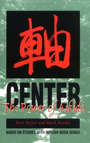 Center: The Power of Aikido by Ron Meyer (1-Feb-2000) Paperback