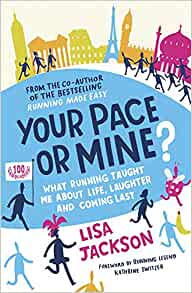 28fe4aa4 Your Pace or Mine?: What Running Taught Me About Life, Laughter and Coming  Last: Amazon.co.uk: Lisa Jackson: 9781849538275: Books