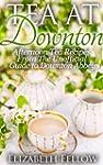 Tea at Downton - Afternoon Tea Recipe...