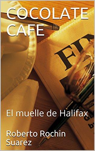 COCOLATE CAFE: El muelle de Halifax (1) por Roberto  Rochin Suarez