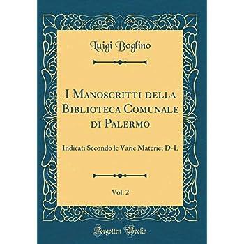 I Manoscritti Della Biblioteca Comunale Di Palermo, Vol. 2: Indicati Secondo Le Varie Materie; D-L (Classic Reprint)