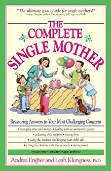 The Complete Single Mother: Reassuring Answers to Your Most Challenging Concerns von [Engber, Andrea, Klungness, Leah]