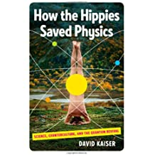 How the Hippies Saved Physics – Science, Counterculture, and the Quantum Revival