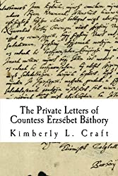 The Private Letters of Countess Erzs?bet B?thory by Kimberly L. Craft (2011-04-09)