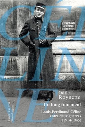 Un Long Tourment: Louis-Ferdinand Celine Entre Deux Guerres (1914-1945) (Histoire de Profil)
