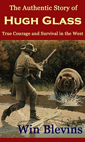of Hugh Glass: True Courage and Survival in the West (Mountain Man Classics Book 1) (English Edition) (Hugh Glass Mountain Man)