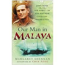 Our Man in Malaya: John Davis, CBE, DSO, Force 136 SOE and Post-war Counter-insurgency