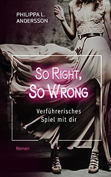 So Right, So Wrong - Verführerisches Spiel mit dir von [Andersson, Philippa L.]
