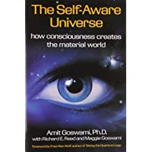 Self-Aware Universe: How Consciousness Creates the Material World by Amit Goswami (1993-12-01)
