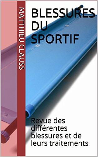 Blessures du sportif: Revue des différentes blessures et de leurs traitements par Matthieu Cls
