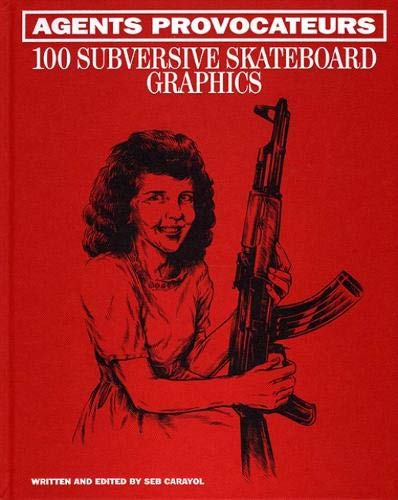 Agents Provocateurs: 100 Subversive Skateboard Graphics por Sebastien Carayol