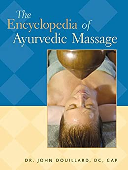 The Encyclopedia of Ayurvedic Massage par [Douillard, John, Dr, Dc, Cap]