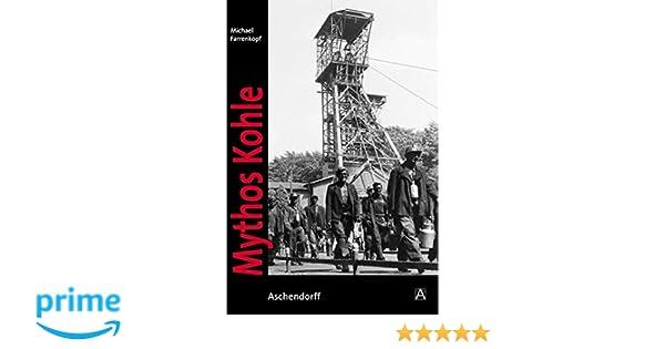 Mythos Kohle: Der Ruhrbergbau in historischen Fotografien aus dem ...