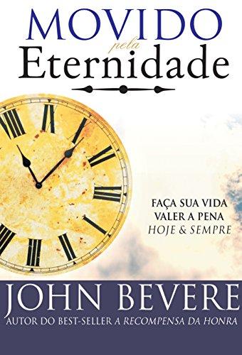 Movido pela Eternidade: Faça sua vida valer a pena e para sempre (Portuguese Edition) por John Bevere