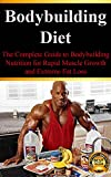 Bodybuilding Diet: Complete Bodybuilding Nutrition for Rapid Muscle Growth and Extreme Fat Loss
