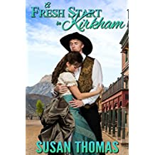 A Fresh Start in Kirkham: a nineteenth century western romance