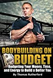 Bodybuilding on Budget: Budgeting Your Money, Time, and Energy to Build a Better You (English Edition)