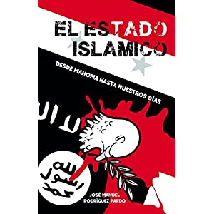 El Estado Islámico: Desde Mahoma hasta nuestros días