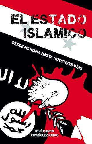 El Estado Islámico: Desde Mahoma hasta nuestros días por José Manuel Rodríguez Pardo