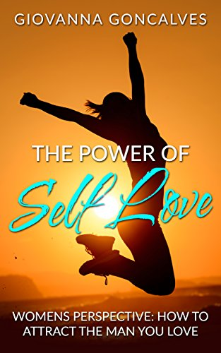 The Power of Self-Love: Women's Perspective: How to Attract the Man You Love (The step by step guide to Unstoppable Success for Relationships) (English Edition)
