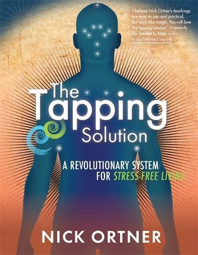 The Tapping Solution: A Revolutionary System for Stress-Free Living por Nick Ortner