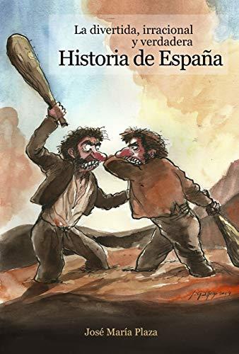 La verdadera, irracional y verdadera Historia de España eBook ...