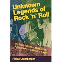Unknown Legends of Rock'N Roll: Psychedelic Unknowns, Mad Geniuses, Punk Pioneers, Lo-Fi Mavericks & More