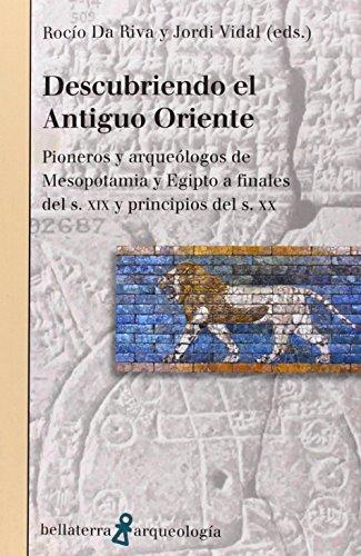 DESCUBRIENDO EL ANTIGUO ORIENTE: Pionero y arqueólogos de Mesopotamia y Egipto a finales del s. XIX y principios del s. XX (ARQUEOLOGÍA)