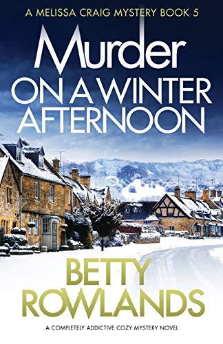 Murder on a Winter Afternoon: A completely addictive cozy mystery novel (A Melissa Craig Mystery)