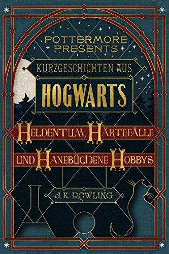 Kurzgeschichten aus Hogwarts: Heldentum, Härtefälle und hanebüchene Hobbys (Kindle Single) (Pottermore Presents - Deutsch) von [Rowling, J.K.]
