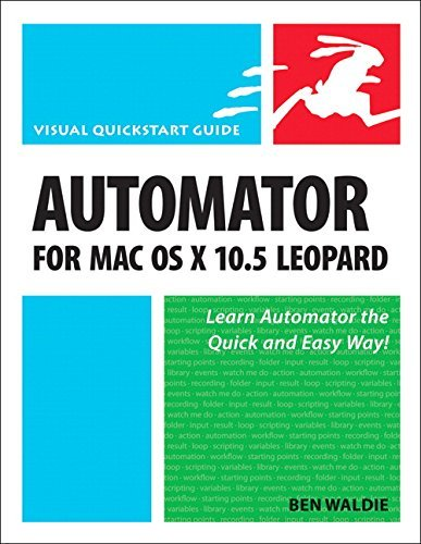 Automator for Mac OS X 10.5 Leopard: Visual QuickStart Guide (Visual QuickStart Guides) by Ben Waldie (27-Dec-2007) Paperback