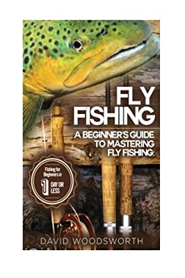 Fly Fishing: A Beginner's Guide to Mastering Fly Fishing for Beginners in 1 Day or Less! (Fly Fishing - Fly Fishing for Beginners - Fishing - How to ... - Trout Fishing for Beginners - Fishing Tips) from CreateSpace Independent Publishing Platform