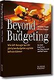Beyond Budgeting: Wie sich Manager aus der jährlichen Budgetierungsfalle befreien können - Jeremy Hope