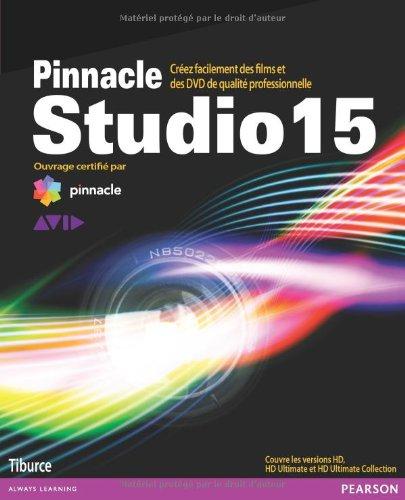 Pinnacle Studio 15: Créez facilement des films et des DVD de qualité professionnelle par Tiburce