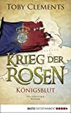 Krieg der Rosen: Königsblut: Historischer Roman (Kingmaker 2)
