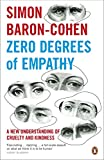 Zero Degrees of Empathy: A new theory of human cruelty and kindness
