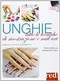 Unghie. Tutte le tecniche di ricostruzione e nail art. Con DVD