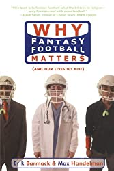 Why Fantasy Football Matters: (And Our Lives Do Not) by Erik Barmack (2006-08-01)