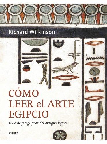 Cómo leer el arte egipcio: Guía de Jeroglíficos del Antiguo Egipto por Richard H. Wilkinson