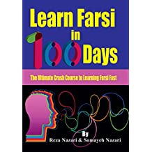 Learn Farsi in 100 Days: The Ultimate Crash Course to Learning Farsi Fast (English Edition)