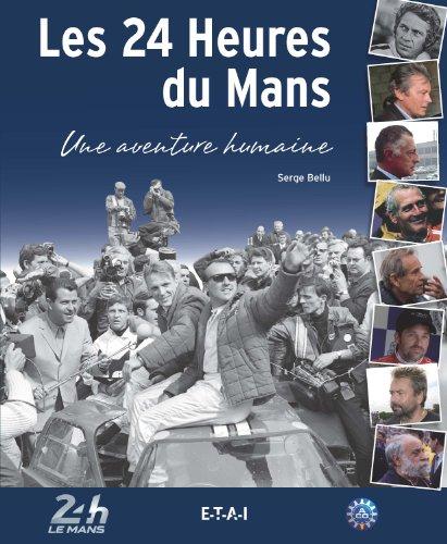 Les 24 Heures du Mans : Une aventure humaine par Serge Bellu