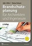 Brandschutzplanung für Architekten und Ingenieure: Fachwissen für Planung, Ausführung und Überwachung im Neubau und Bestand